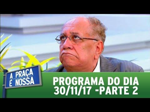 A Praça é Nossa (30/11/17) | Parte 2