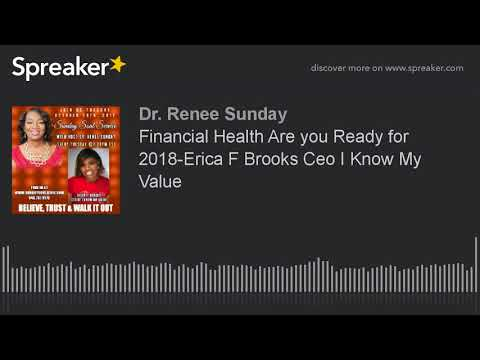 Financial Health Are you Ready for 2018-Erica F Brooks Ceo I Know My Value