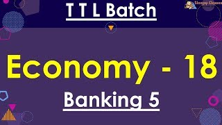 TTL - Economy 18 - Banking 5 - GS Batch 2019 || Civil Services || UPSC || IAS