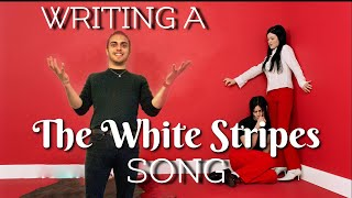 Writing a THE WHITE STRIPES Song
