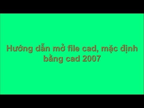 Hướng dẫn mở file Cad mặc định bằng Cad 2007