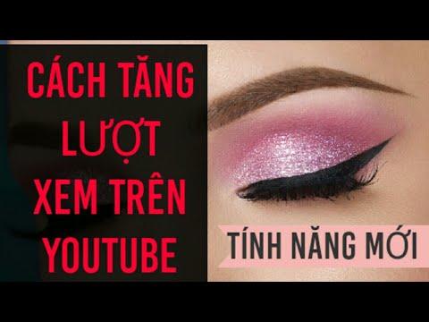 Cách làm tăng view trên Youtube nhanh nhất!