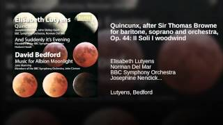 Quincunx, after Sir Thomas Browne for baritone, soprano and orchestra, Op. 44: II Soli I woodwind