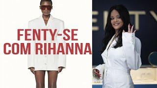 Conheça a Fenty, a marca da diva Rihanna! - Lilian Pacce