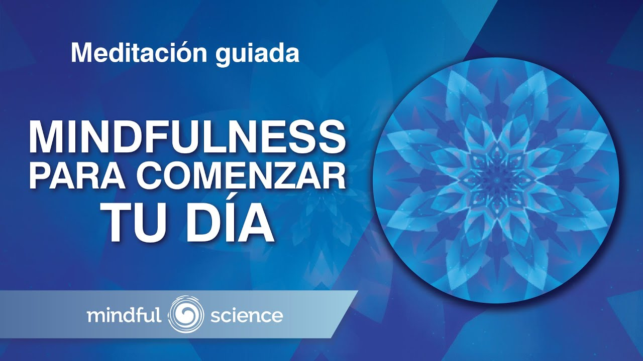 Meditación Guiada Mindfulness Para Comenzar Tu Día Mindful Science Youtube
