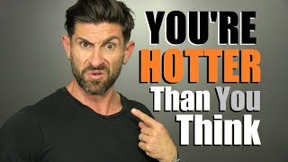 10 Reasons You're HOTTER Than You Think You Are!