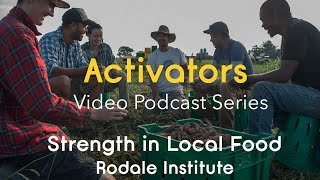 Activators Series: Rodale Institute; Local Food Systems During COVID-19