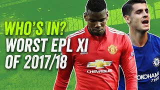 Morata? Mustafi? Pogba!? Worst EPL XI of 2017/18 ► Starting XI