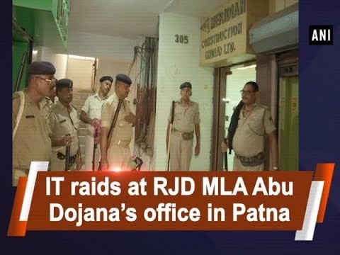 IT raids at RJD MLA Abu Dojana's office in Patna - #Bihar News