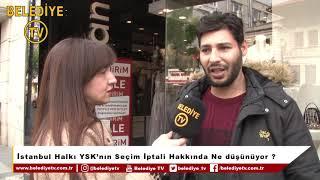 İstanbul'da Sorduk! YSk'nın Seçim İptali,