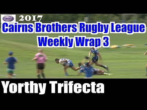 2017 Cairns Brothers Rugby League Weekly Wrap 3