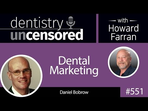 551 Dental Marketing with Daniel Bobrow : Dentistry Uncensored with Howard