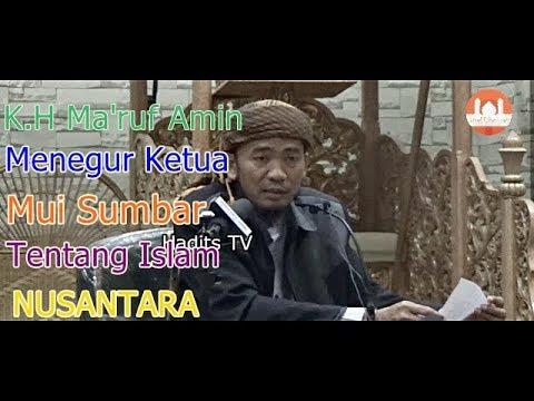 K.H Maruf Amin Menegur Ketua MUI SUMBAR Tentang Islam Nusantara -  Ustadz Jel Fathullah.,Lc