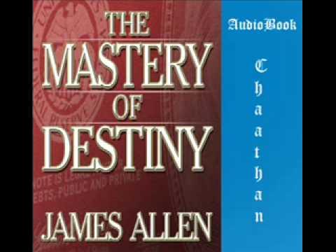 The Mastery of Destiny by James Allen - UNABRIDGED AudioBook