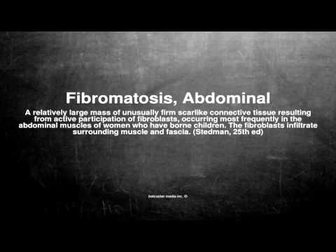 Medical vocabulary: What does Fibromatosis, Abdominal mean