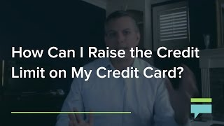 How Can I Raise The Credit Limit On My Credit Card? - Credit Card Insider