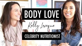 NUTRITION 101 || Body Love, weight loss & optimal health with Celebrity Nutritionist, Kelly Leve