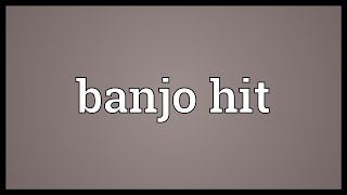 Banjo hit Meaning