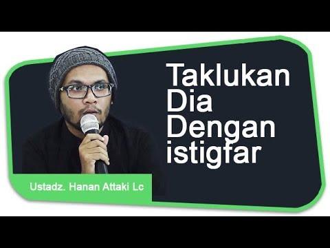Ustadz Hanan Attaki Lc - Taklukan dia dengan istigfar