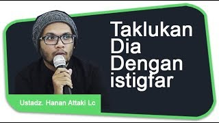 Ustadz Hanan Attaki Lc - Taklukan dia dengan istigfar MP3
