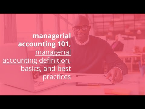 managerial accounting 101, managerial accounting definition, basics, and best practices