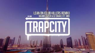 Major Lazer & DJ Snake - Lean On (ft. MØ) (Club Killers Remix)