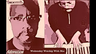 ADORATION Wednesday Worship With Mac   July 1, 2020