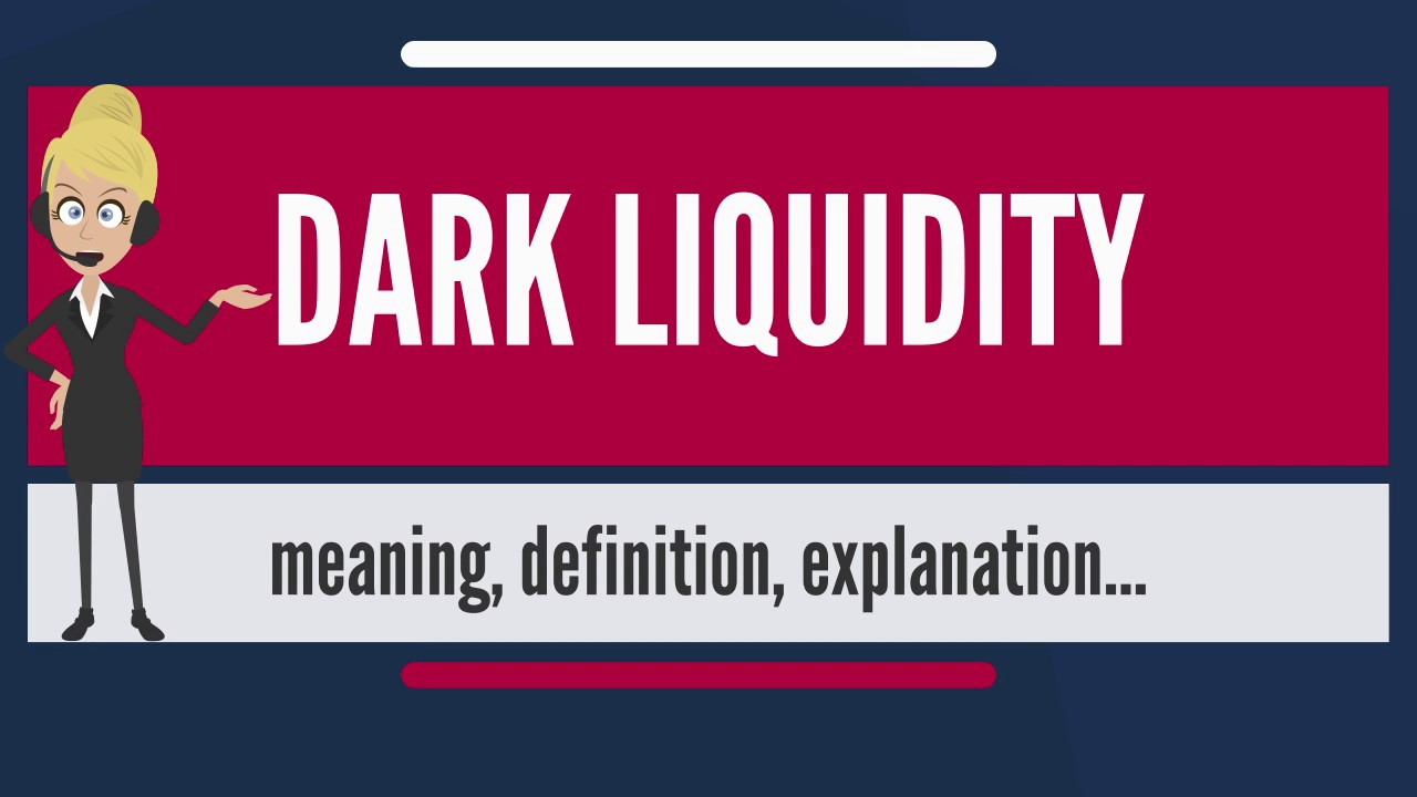 What is dark liquidity what does dark liquidity mean dark what does dark liquidity mean dark liquidity meaning explanation biocorpaavc