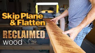Skip Planing Tutorial | Skip Plane & Flatten Reclaimed Wood | How To