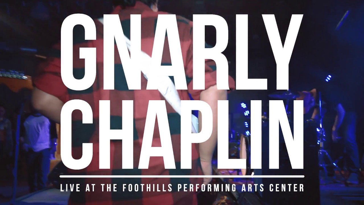 gnarly chaplin live the foothills performing arts center youtube