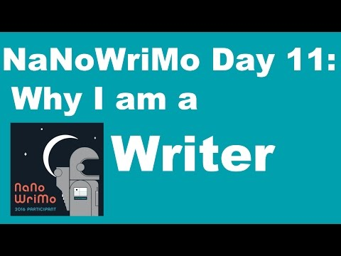 NaNoWriMo 2016 Vlog Day 11 | Why I Am a Writer