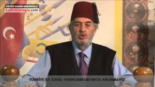 Türkiye ile İsrail'in Yakınlaşmasını Nasıl Anlamalıyız? - Üstad Kadir Mısıroğlu