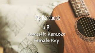 My Facebook - Gigi - Acoustic Karaoke (Female Key)