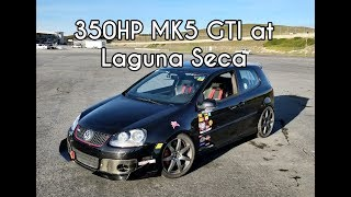 First time tracking a FWD! 350HP VW MK5 GTI at Laguna Seca
