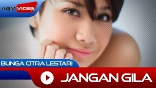 Video Bunga Citra Lestari - Jangan Gila | Official Video download MP3, 3GP, MP4, WEBM, AVI, FLV Agustus 2017