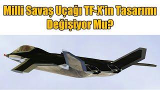 Milli Savaş Uçağı TF-X'in Tasarımı Değişiyor Mu?