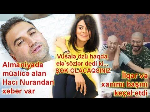 İlqar və xanımı başını keçəl etdi, Hacı Nurandan xəbər var, Vüsalə özü haqda elə sözlər dedi ki...