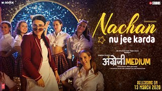 Nachan Nu Jee Karda (Angrezi Medium) (Nikhita Gandhi, Romy) Mp3 Song Download