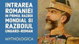 Intrarea Romaniei in Primul Razboi Mondial si razboiul ungaro-roman