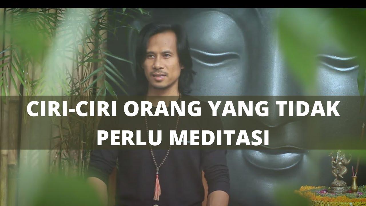 CIRI-CIRI ORANG YANG TIDAK PERLU MEDITASI. Dan siapa yang membutuhkan meditasi?