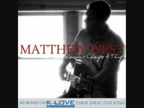"""Matthew West - """"Wouldn't Change a Thing"""""""