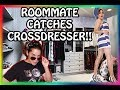 Roommate CATCHES CROSSDRESSER!