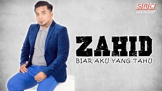 Zahid -  Biar Aku Yang Tahu (Official Video Lyric- HD)