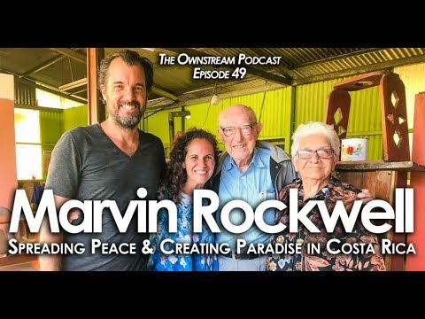 Spreading Peace & Creating Paradise in Costa Rica With Marvin Rockwell - Ownstream Podcast 49