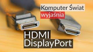 KŚ Wyjaśnia: różnica między HDMI a DisplayPort