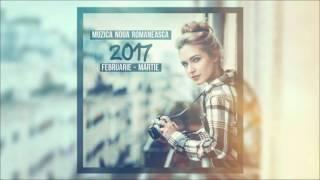 Muzica Noua Romanesca Februarie-Martie 2017 by Dj Ursu
