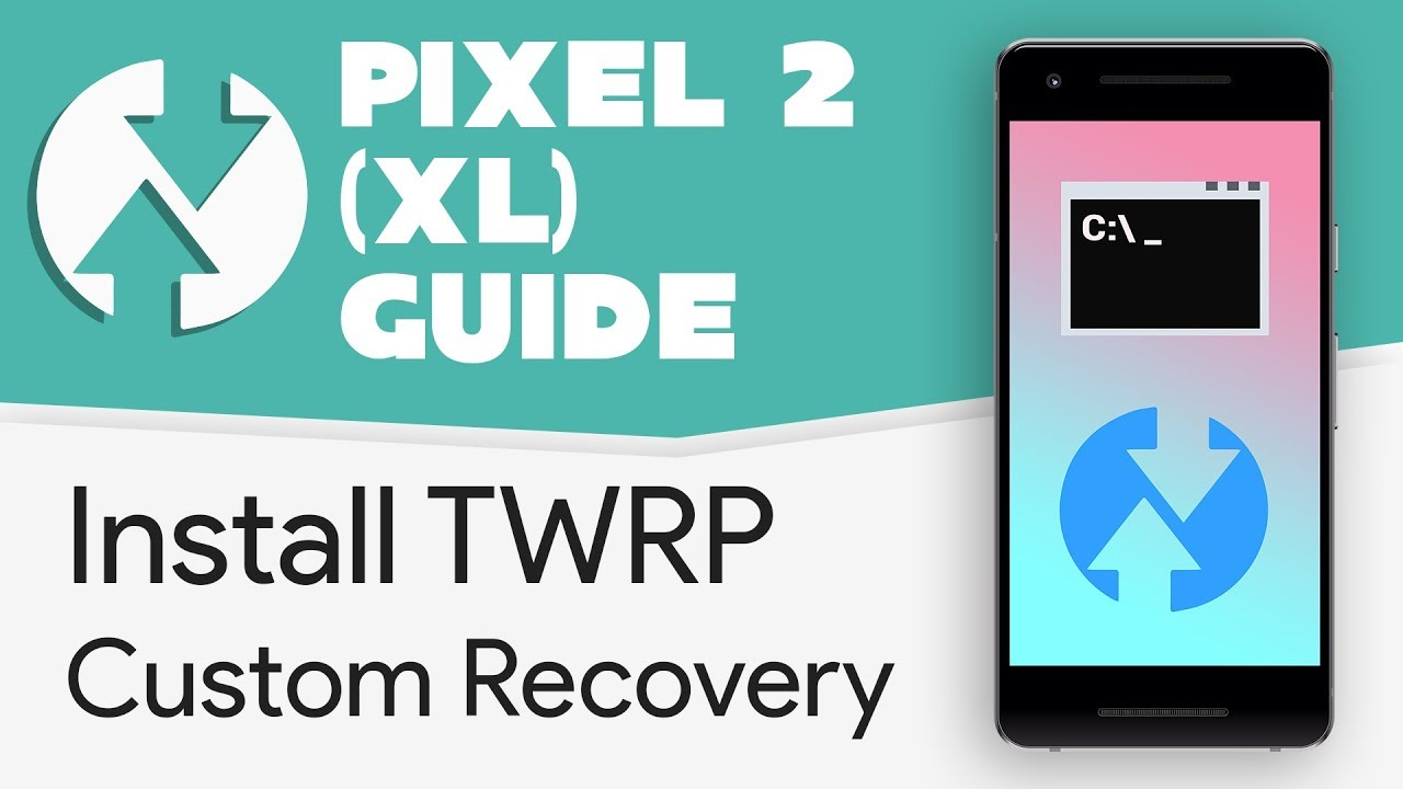 How to Install TWRP (Custom Recovery) on Pixel 2 (XL)