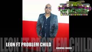 LEON FT PROBLEM CHILD-CARNIVAL MACCO(VINCY2014)