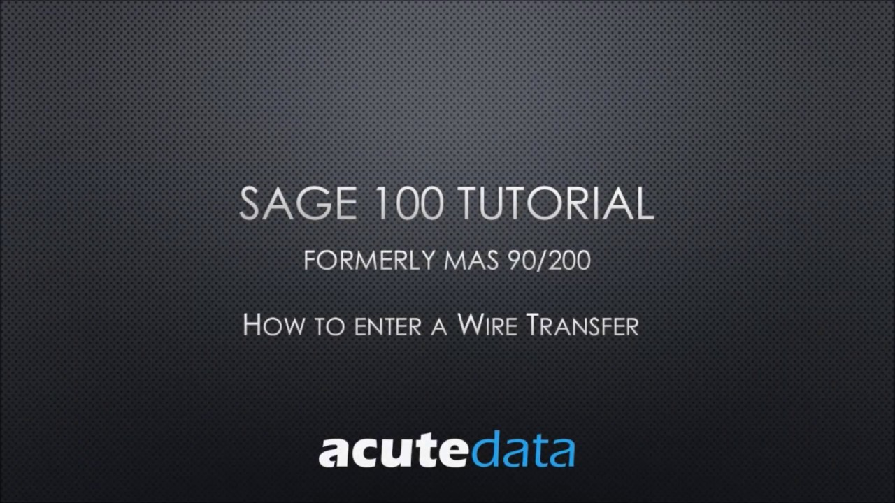 Sage 100 How to Record a Wire Transfer in Accounts Payable - YouTube