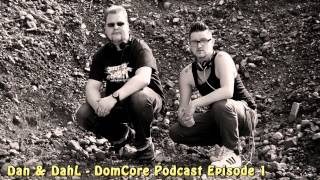 Dan & DahL - DomCore Podcast Episode 1